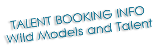 TALENT BOOKING INFO Wild Models and Talent